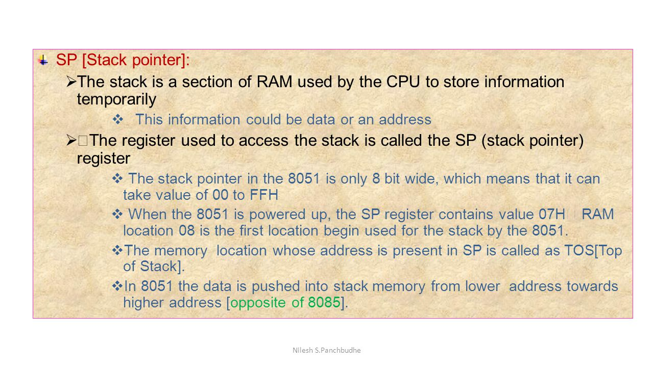 SP [Stack pointer]: The stack is a section of RAM used by the CPU to store information temporarily.